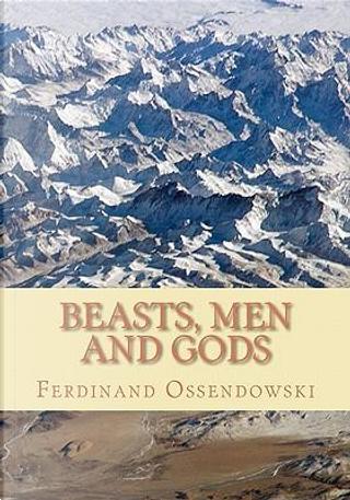 Beasts, Men, and Gods by Ferdinand Ossendowski