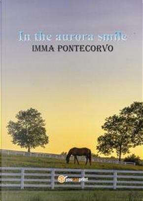 In the aurora smile by Imma Pontecorvo