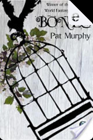 Bones by Pat Murphy