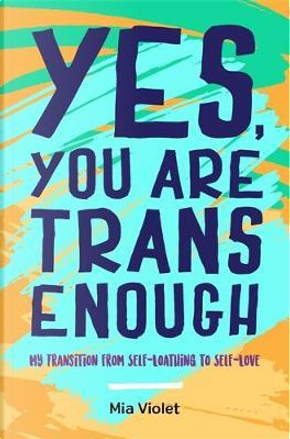 Yes, You Are Trans Enough by Mia Violet