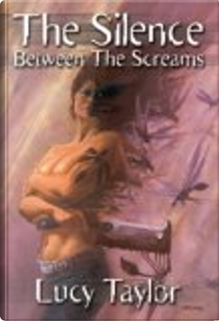 Silence Between the Screams by Lucy Taylor