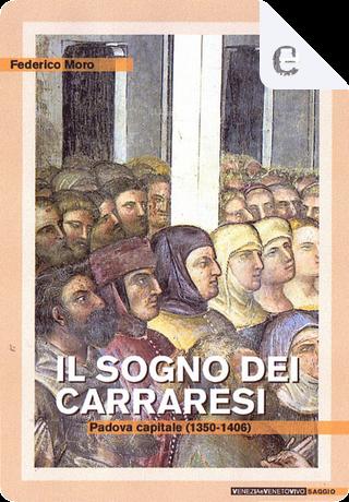 Il sogno dei Carraresi by Federico Moro