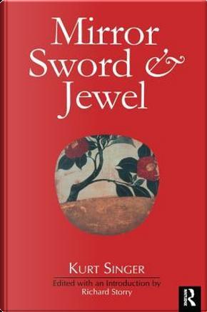 Mirror, Sword and Jewel by Kurt Singer