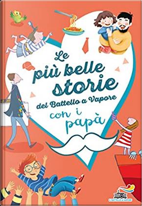 Le più belle storie del Battello a vapore con i papà by Anna Lavatelli, Francesca Mascheroni, Pinin Carpi