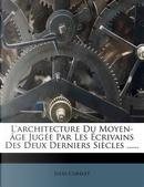 L'Architecture Du Moyen- GE Jug E Par Les Crivains Des Deux Derniers Si Cles by Jules Corblet