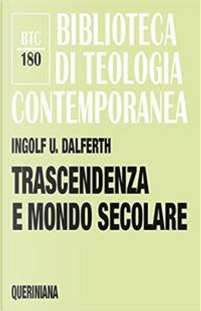 Trascendenza e mondo secolare. Orientamenti della vita alla presenza ultima by Ingolf U. Dalferth