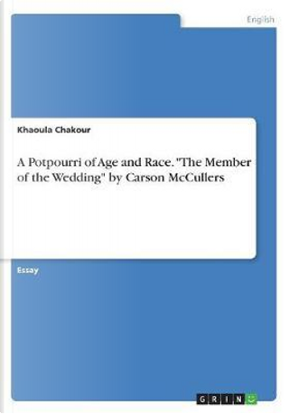 A Potpourri of Age and Race. The Member of the Wedding by Carson McCullers by Khaoula Chakour