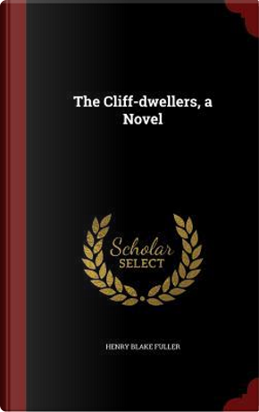 The Cliff-Dwellers, a Novel by Henry Blake Fuller