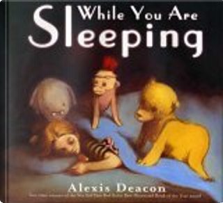 While You Are Sleeping by Alexis Deacon