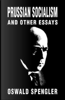 Prussian Socialism and Other Essays by Oswald Spengler