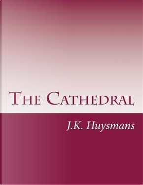 The Cathedral by J. K. Huysmans