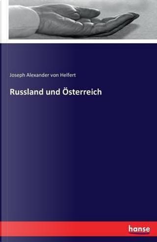 Russland und Österreich by Joseph Alexander Von Helfert