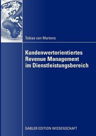 Kundenwertorientiertes Revenue Management Im Dienstleistungsbereich by Tobias Von Martens