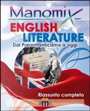 Manomix. English literature (dal preromanticismo ad oggi). Riassunto completo in inglese. Ediz. illustrata by Giuseppe Gorruso