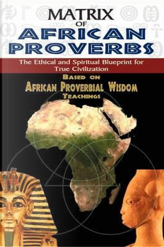 MATRIX OF AFRICAN PROVERBS by Muata Ashby