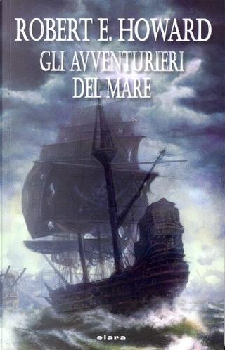 Gli avventurieri del mare by Robert E. Howard