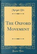 The Oxford Movement (Classic Reprint) by Morgan Dix