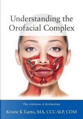 Understanding the Orofacial Complex by Kristie Gatto Ma CCC-Slp Com