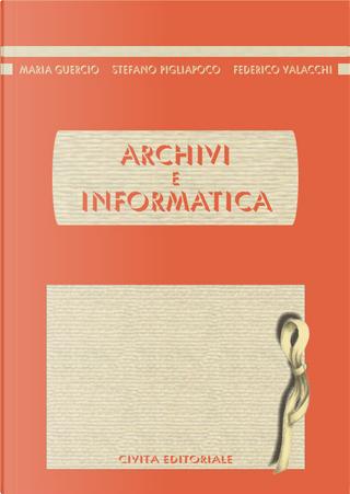 Archivi e informatica by Federico Valacchi, Maria Guercio, Stefano Pigliapoco