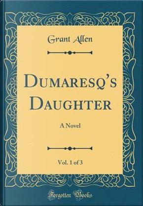 Dumaresq's Daughter, Vol. 1 of 3 by Grant Allen