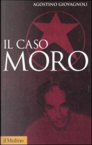 Il caso Moro. Una tragedia repubblicana by Agostino Giovagnoli