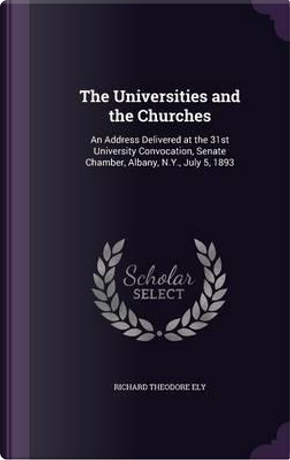The Universities and the Churches by Richard Theodore Ely