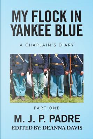 My Flock in Yankee Blue by M. J. P. Padre