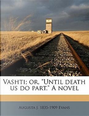 Vashti; Or,Until Death Us Do Part. a Novel by Augusta J. 1835 Evans
