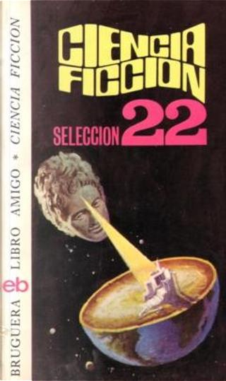 Ciencia ficción 22 by Algis Budris, Avram Davidson, B. L. Keller, Edward Wellen, George Malko, George R.R. Martin, Ted Thomas, Theodore R. Cogswell
