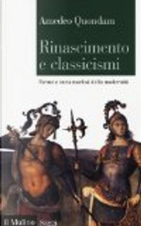 Rinascimento e classicismi. Morfologia e metamorfosi della cultura d'antico regime by Amedeo Quondam