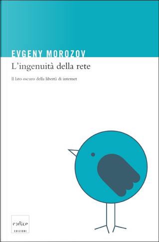 L'ingenuità della rete by Evgeny Morozov