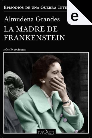 La madre de Franskestein by Almudena Grandes