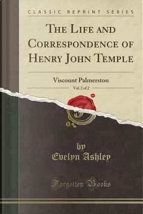 The Life and Correspondence of Henry John Temple, Vol. 2 of 2 by Evelyn Ashley