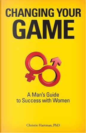 Changing Your Game by Christie Hartman