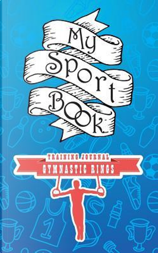 My sport book - Gymnastic rings training journal by Till Hunter