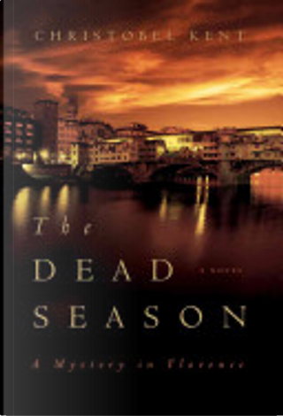 The Dead Season: A Mystery in Florence by Christobel Kent