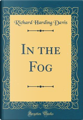 In the Fog (Classic Reprint) by Richard Harding Davis