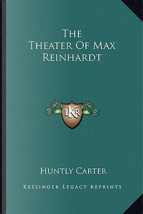 The Theater of Max Reinhardt by Huntly Carter