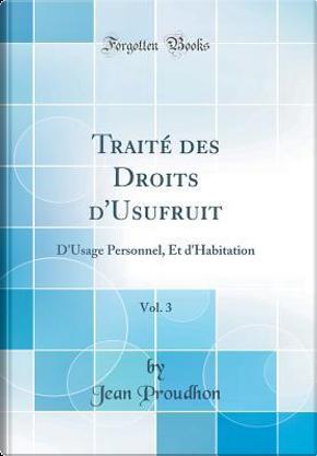 Traité des Droits d'Usufruit, Vol. 3 by Jean Proudhon