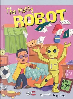 The Messy Robot by Greg Roza