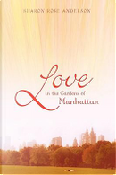 Love in the Gardens of Manhattan by Sharon Anderson