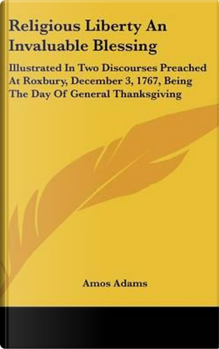 Religious Liberty An Invaluable Blessing by Amos Adams