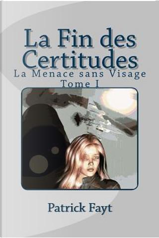 La Fin Des Certitudes by Patrick Fayt