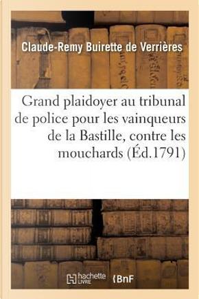 Grand Plaidoyer au Tribunal de Police pour les Vainqueurs de la Bastille, Contre les Mouchards by Verrieres C-R.