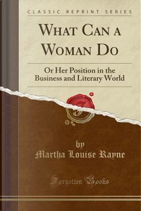 What Can a Woman Do by Martha Louise Rayne
