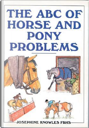 The ABC of Horse and Pony Problems by Josephine Knowles