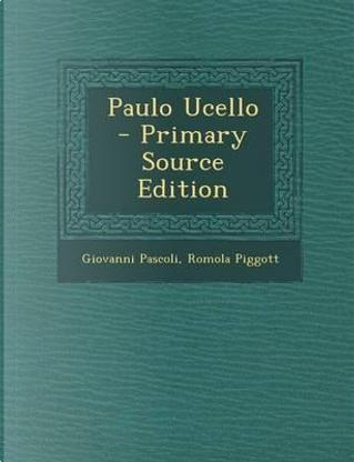 Paulo Ucello - Primary Source Edition by Giovanni Pascoli