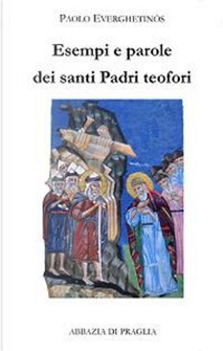 Esempi e parole dei santi padri teofori by Paolo Everghetinós