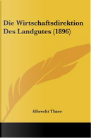 Die Wirtschaftsdirektion Des Landgutes (1896) by Albrecht Thaer