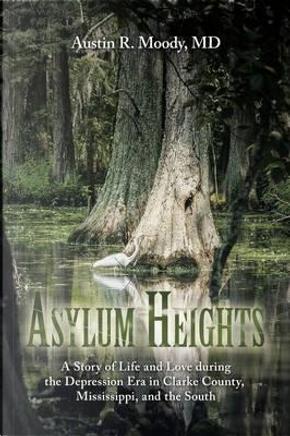 Asylum Heights by Austin R. Moody